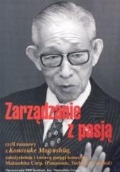 Okładka książki Zarządzanie z pasją czyli rozmowy z Konosuke Matsushitą zało Konosuke Matsushita