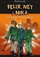Okładka książki Felix, Net i Nika oraz Pułapka Nieśmiertelności Rafał Kosik