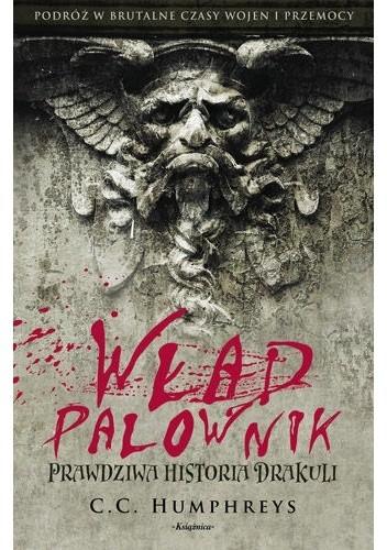 Okładka książki Wład Palownik. Prawdziwa historia Drakuli Christopher Humphreys