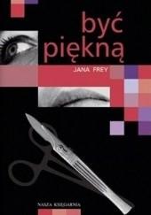 Okładka książki Być piękną Jana Frey