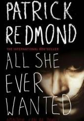 Okładka książki All she ever wanted Patrick Redmond