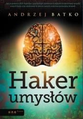 Okładka książki Haker umysłów Andrzej Batko