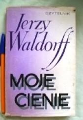Okładka książki Moje cienie Jerzy Waldorff