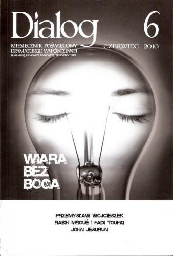 Okładka książki Dialog, nr 6 (643) / czerwiec 2010. Wiara bez Boga Redakcja miesięcznika Dialog