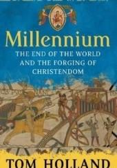 Okładka książki Millennium: The End of the World and the Forging of Christendom Tom Holland