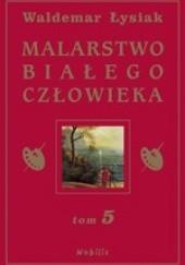 Okładka książki Malarstwo Białego Człowieka t.5 Waldemar Łysiak