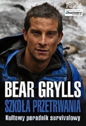 Okładka książki Szkoła przetrwania: kultowy poradnik survivalowy Bear Grylls