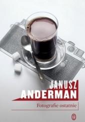 Okładka książki Fotografie ostatnie Janusz Anderman
