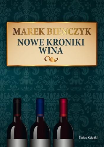 Okładka książki Nowe kroniki wina Marek Bieńczyk