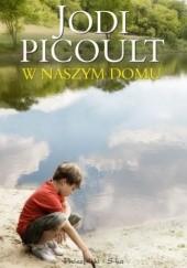 Okładka książki W naszym domu Jodi Picoult