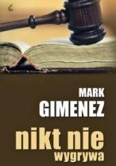 Okładka książki Nikt nie wygrywa Mark Gimenez