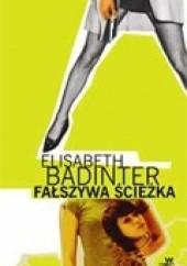 Okładka książki Fałszywa ścieżka Elisabeth Badinter