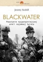 Okładka książki Blackwater. Powstanie najpotężniejszej armii najemnej świata Jeremy Scahill