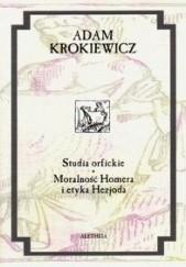 Okładka książki Studia orfickie. Moralność Homera i etyka Hezjoda Adam Krokiewicz