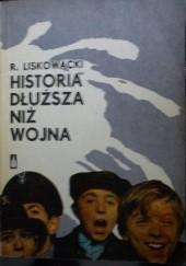 Okładka książki Historia dłuższa niż wojna Ryszard Liskowacki