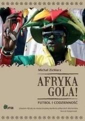 Okładka książki Afryka Gola! Futbol i Codzienność. Michał Zichlarz