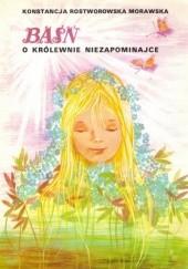 Okładka książki Baśń o królewnie Niezapominajce Konstancja Rostworowska Morawska