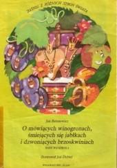 Okładka książki O mówiących winogronach, śmiejących się jabłkach i dzwoniących brzoskwiniach. Baśń węgierska