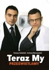 Okładka książki Teraz My Prześwietlamy Tomasz Sekielski,Andrzej Morozowski