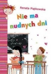 Okładka książki Nie ma nudnych dni Renata Piątkowska