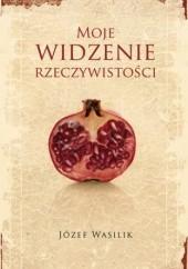Okładka książki Moje widzenie rzeczywistości Józef Wasilik