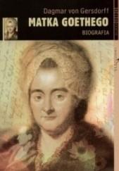 Okładka książki Matka Goethego. Biografia Dagmar Gersdorff von