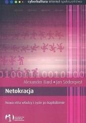 Okładka książki Netokracja. Nowa elita władzy i życie po kapitalizmie Alexander Bard,Jan Söderqvist