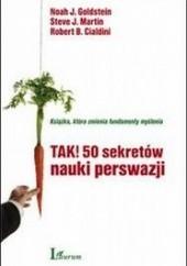 Okładka książki Tak! 50 sekretów nauki perswazji Robert B. Cialdini,Steve J. Martin,Noah J. Goldstein