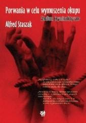 Okładka książki Porwania w celu wymuszenia okupu. Studium kryminalistyczne Alfred Staszak