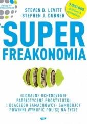 Okładka książki Superfreakonomia. Globalne ochłodzenie, patriotyczne prostytutki i dlaczego zamachowcy-samobójcy powinni wykupić polisę na życie Steven D. Levitt,Stephen J. Dubner