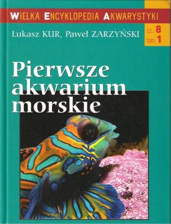 Okładka książki Pierwsze akwarium morskie Łukasz Kur,Paweł Zarzyński