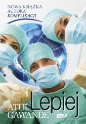 Okładka książki Lepiej. Zapiski chirurga o efektywności medycyny Atul Gawande