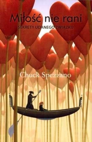 Okładka książki Miłość nie rani - sekrety udanego związku Chuck Spezzano