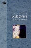 Okładka książki Nie tracąc nadziei Urszula Ledzewicz