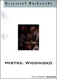 Okładka książki Mistrz. Widowisko Krzysztof Rutkowski