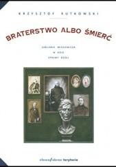 Okładka książki Braterstwo albo śmierć. Zabijanie Mickiewicza w Kole Sprawy Bożej Krzysztof Rutkowski