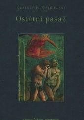 Okładka książki Ostatni pasaż. Przepowieść o byciu byle-jakim Krzysztof Rutkowski