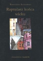 Okładka książki Raptularz końca wieku Krzysztof Rutkowski
