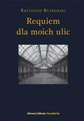 Okładka książki Requiem dla moich ulic Krzysztof Rutkowski