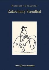 Okładka książki Zakochany Stendhal. Dziennik wyprawy po imię Krzysztof Rutkowski