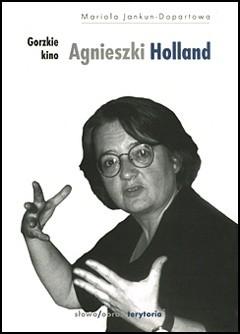 Okładka książki Gorzkie kino Agnieszki Holland Maria Jankun-Dopartowa