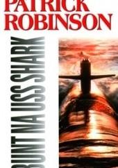 Okładka książki Bunt na USS Shark Patrick Robinson