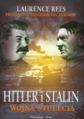 Okładka książki Hitler i Stalin - wojna stulecia Laurence Rees