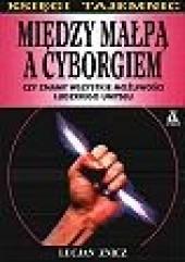 Okładka książki Między małpą a cyborgiem Lucjan Znicz
