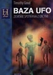 Okładka książki Baza UFO : ziemskie spotkania z obcymi Timothy Good