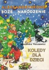 Okładka książki Aleksandrynkowe Boże Narodzenie. Kolędy dla dzieci Aleksandra Petrusewicz