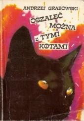 Okładka książki Oszaleć można z tymi kotami Andrzej Grabowski