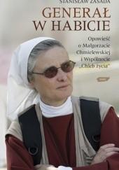 Okładka książki Generał w habicie. Opowieść o siostrze Małgorzacie Chmielewskiej i Wspólnocie Chleb Życia Stanisław Zasada