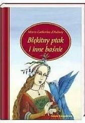Okładka książki Błękitny ptak i inne baśnie Marie-Catherine d'Aulnoy