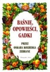 Okładka książki Baśnie, opowieści, gadki przez Oskara Kolberga zebrane Katarzyna Leżeńska